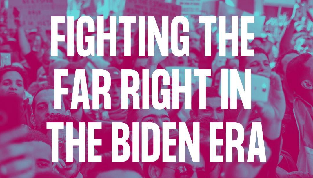 fighting the far right in the biden era